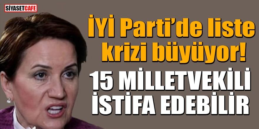 İYİ Parti'de liste krizi büyüyor: 15 milletvekili istifa edebilir
