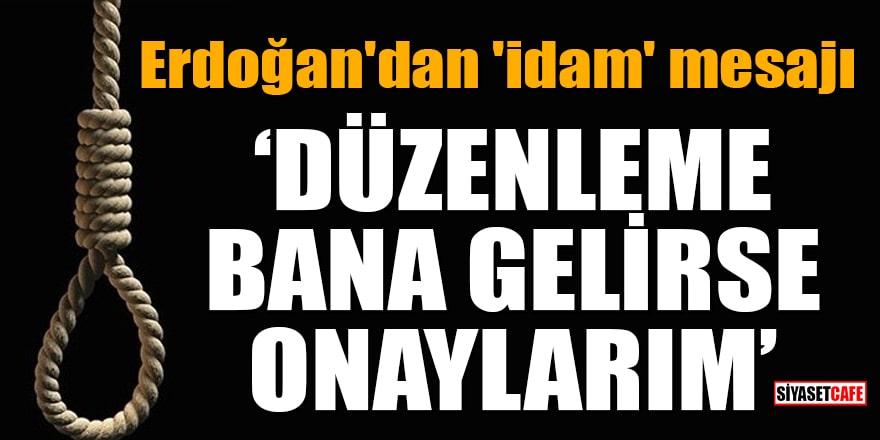 Erdoğan'dan 'idam' mesajı: Düzenleme bana gelirse onaylarım