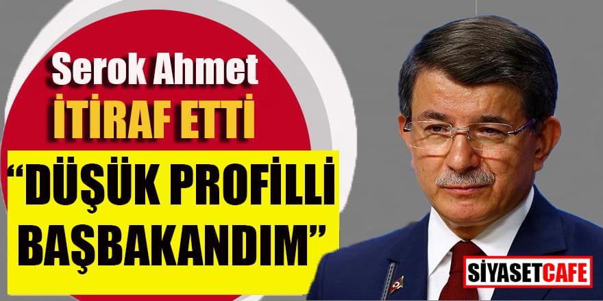 """Ahmet Davutoğlu'dan olay itiraf: """"Düşük profilli başbakandım"""""""