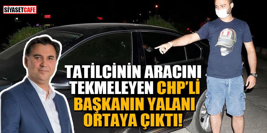 Tatilcinin aracını tekmeleyen CHP'li Başkanın yalanı ortaya çıktı!