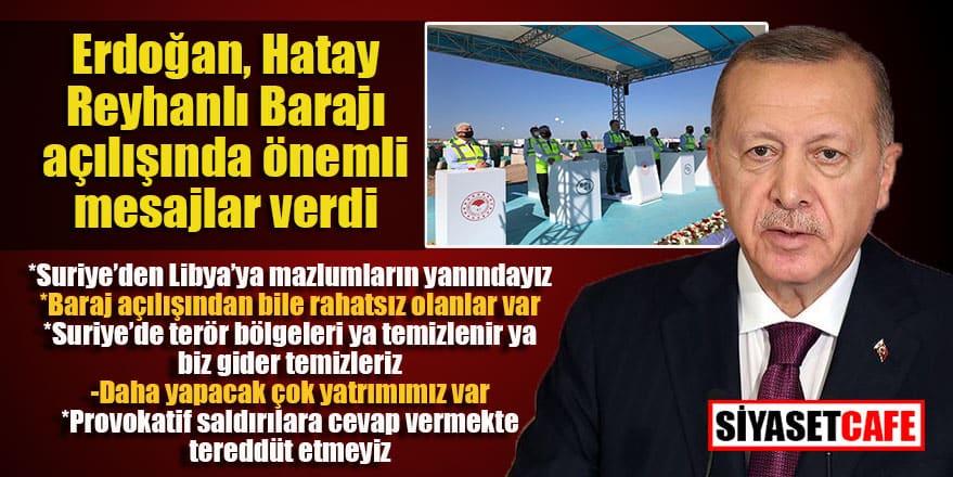 Cumhurbaşkanı Erdoğan'dan Hatay Reyhanlı Barajı açılışında önemli mesajlar