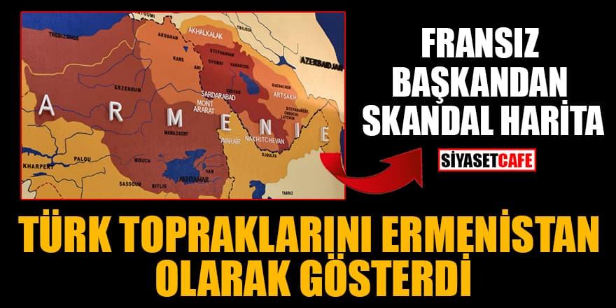 Fransız başkandan skandal harita! Türk topraklarını Ermenistan olarak gösterdi