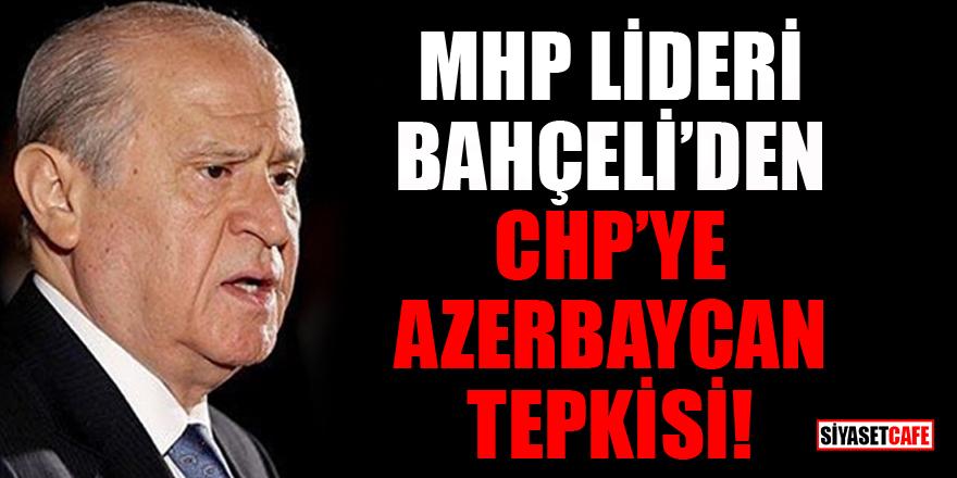 MHP Lideri Devlet Bahçeli'den CHP'ye Azerbaycan tepkisi!