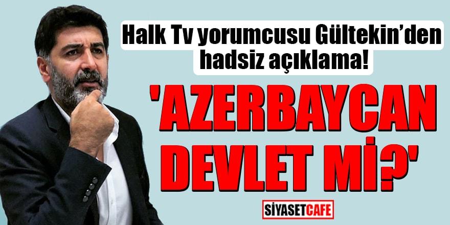 Halk Tv yorumcusu Levent Gültekin'den hadsiz açıklama! 'Azerbaycan devlet mi?'