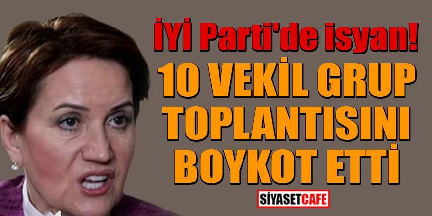 İYİ Parti'de isyan! 10 vekil grup toplantısını boykot etti