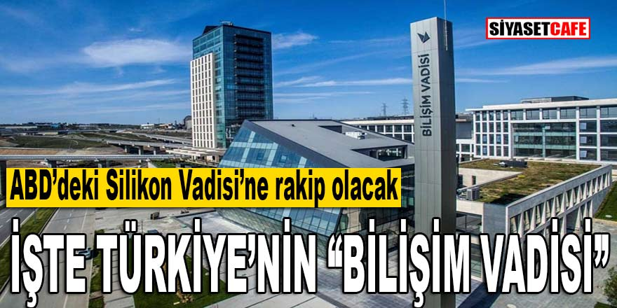 """Silikon Vadisi'ne rakip olacak: İşte Türkiye'nin """"Bilişim Vadisi"""""""