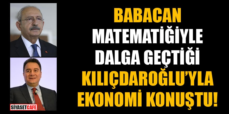 Babacan bir zamanlar matematiğiyle dalga geçtiği Kılıçdaroğlu'yla ekonomi konuştu