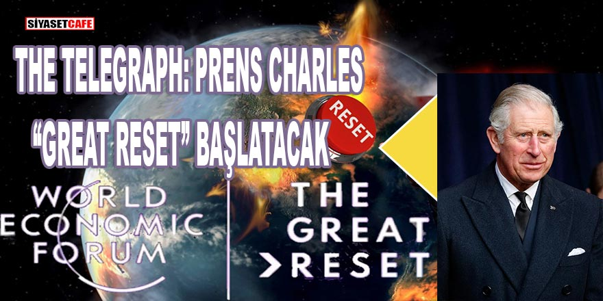 """The Telegraph: Prens Charles """"Great Reset (Büyük Sıfırlanma)"""" başlatacak!"""