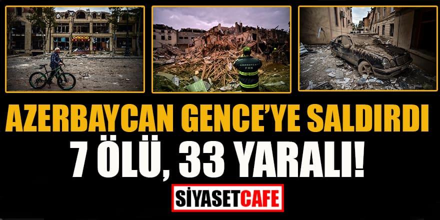 Azerbaycan Gence'ye saldırdı: 7 ölü, 33 yaralı