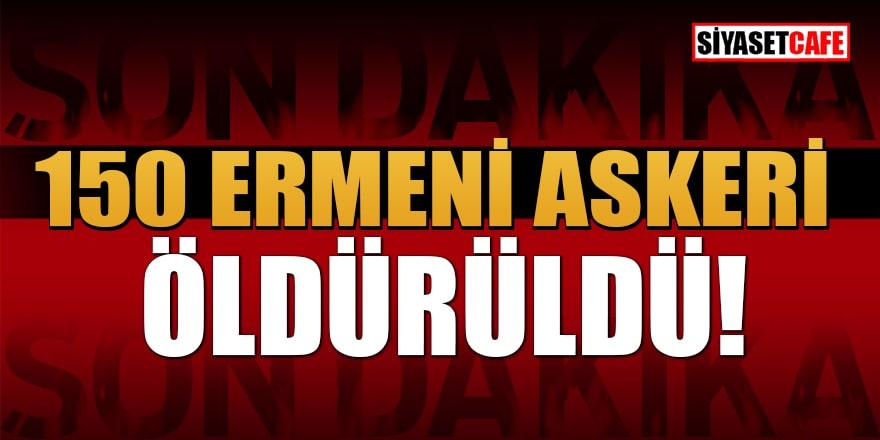 Son Dakika...150 Ermeni askeri öldürüldü