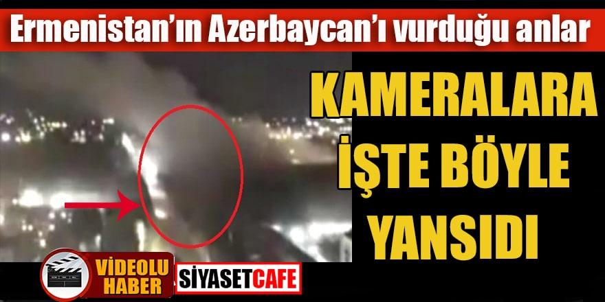 Ermenistan'ın Azerbaycan'ı vurduğu anlar kamerada