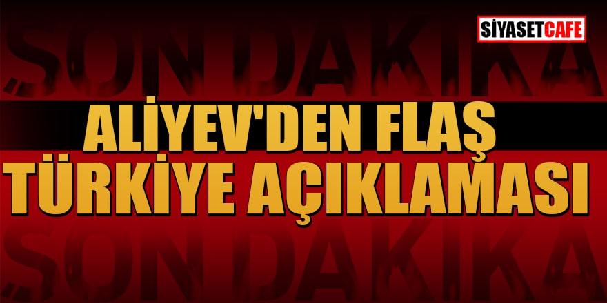 Son Dakika… Aliyev'den flaş Türkiye açıklaması!