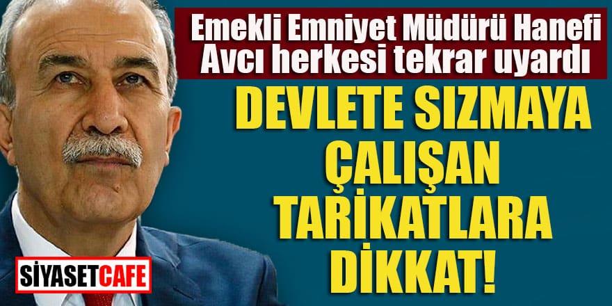 Emekli Emniyet Müdürü Hanefi Avcı tekrar uyardı: Devlete sızmaya çalışan tarikatlara dikkat!