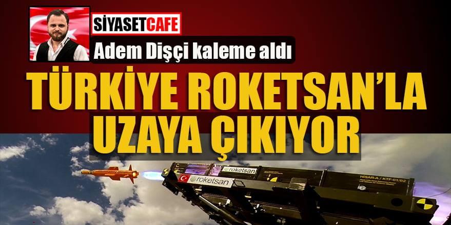 Adem Dişçi: Türkiye ROKETSAN'LA uzaya çıkıyor