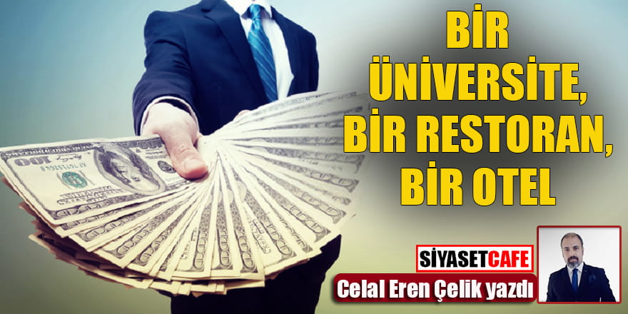 Celal Eren Çelik yazdı... Bir üniversite, bir restoran, bir otel