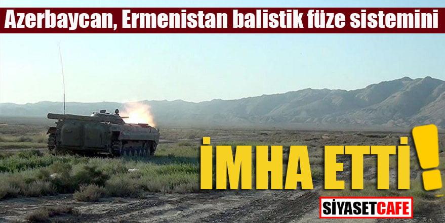 Azerbaycan, Ermenistan balistik füze sistemlerini imha etti!