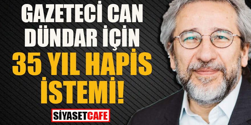 Gazeteci Can Dündar'a bu sefer 35 yıl hapis istendi