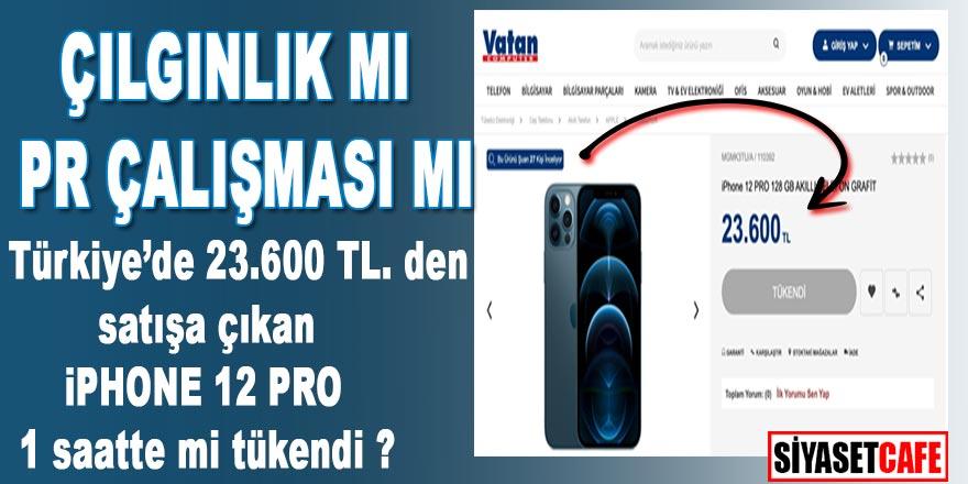 Çılgınlık mı PR çalışması mı? Türkiye'de 23.600 liraya satışa çıkan  iPhone 12 bir saatte tükendiği iddia edildi