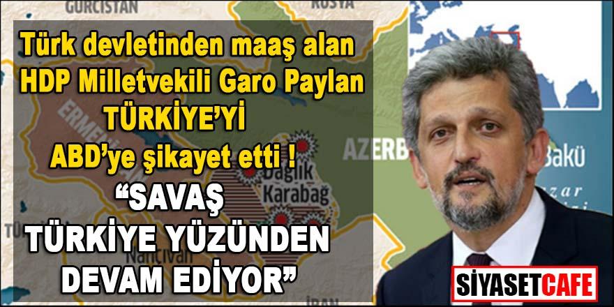 Türk devletinden maaş alan HDP'li milletvekili Garo Paylan Türkiye'yi ABD'ye şikayet etti.