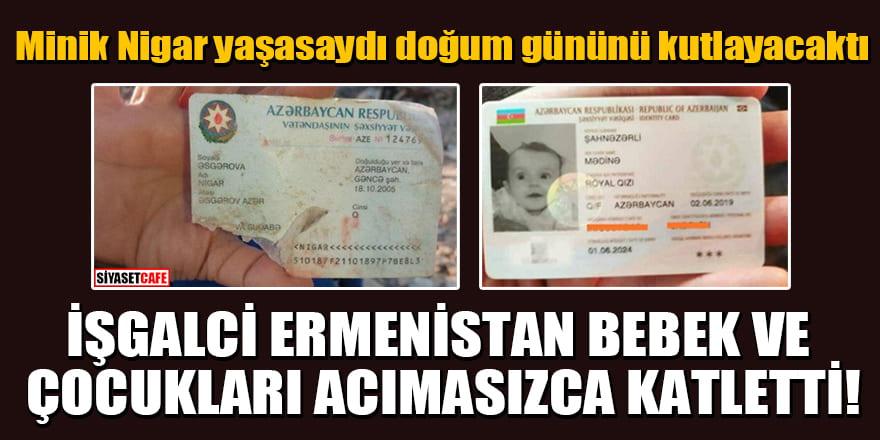 İşgalci Ermenistan bebek ve çocukları acımasızca katletti! Minik Nigar yaşasaydı doğum gününü kutlayacaktı