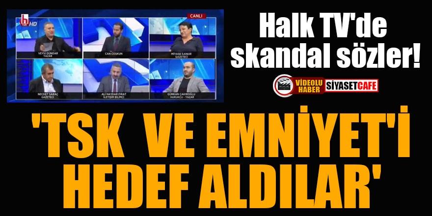 Halk TV'de skandal sözler! 'TSK ve Emniyet'i hedef aldılar'