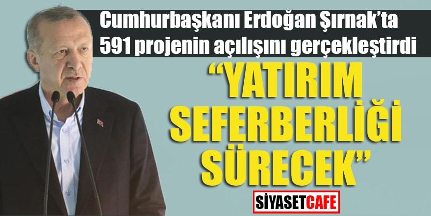 Cumhurbaşkanı Erdoğan Şırnak'ta 591 projenin açılışını gerçekleştirdi
