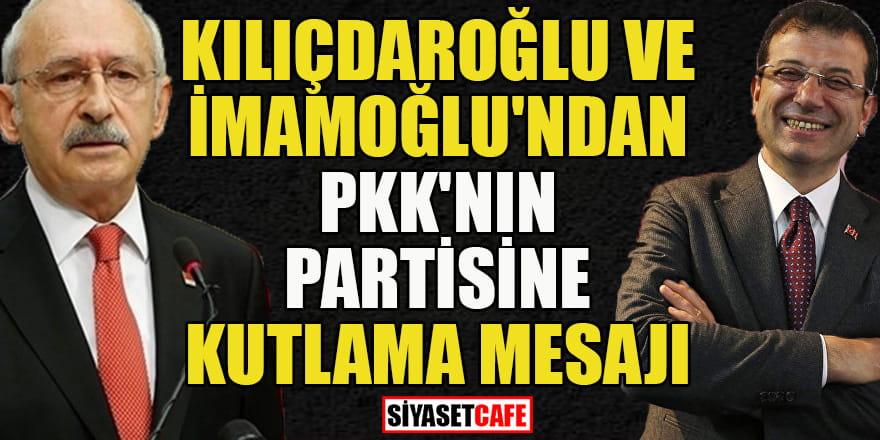 Kılıçdaroğlu ve İmamoğlu'ndan PKK'nın partisi HDP'ye kutlama mesajı