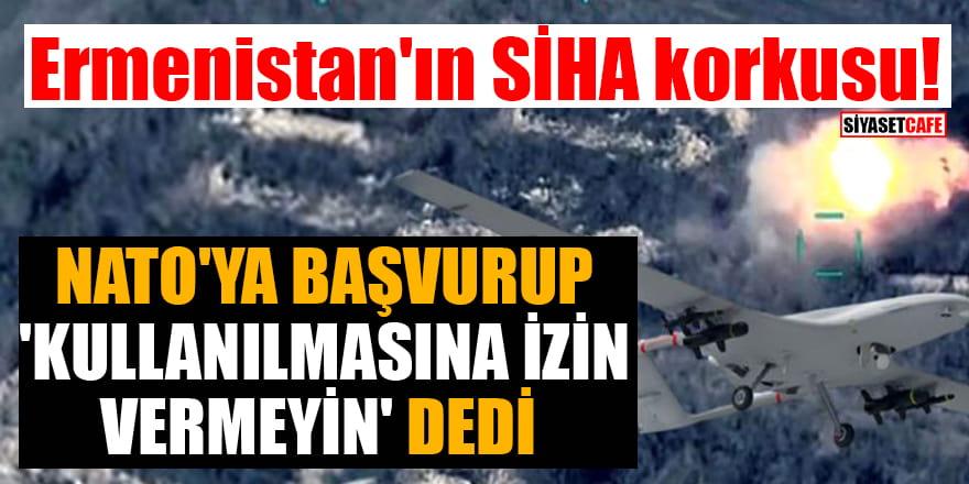 Ermenistan'ın SİHA korkusu! NATO'ya başvurup 'Kullanılmasına izin vermeyin' dedi