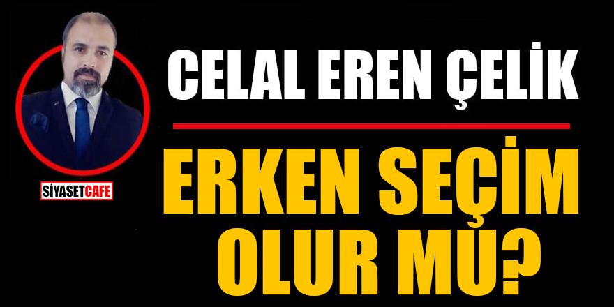 Celal Eren Çelik yazdı: Erken seçim olur mu?