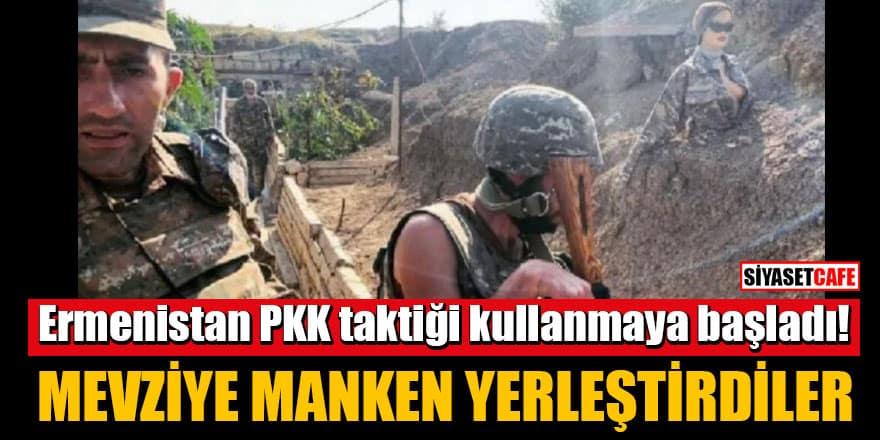 Ermenistan PKK taktiği kullanmaya başladı! Mevziye manken yerleştirdiler