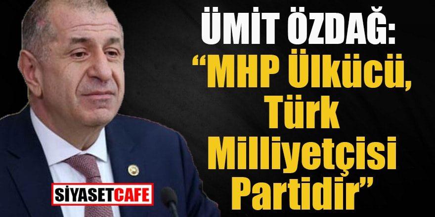 İYİ Parti'li Ümit Özdağ: MHP Ülkücü, Türk Milliyetçisi partidir