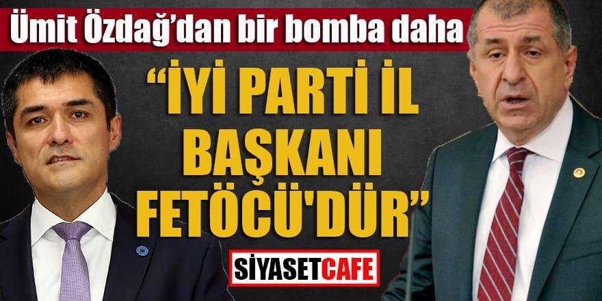 Ümit Özdağ: İYİ PARTİ İl Başkanı Kavuncu FETÖ'cüdür