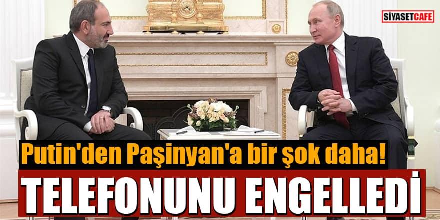 Putin, Paşinyan'ın telefonunu engelledi