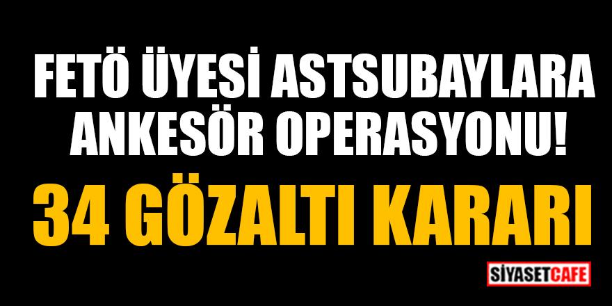 FETÖ üyesi astsubaylara ankesör operasyonu! 34 gözaltı kararı