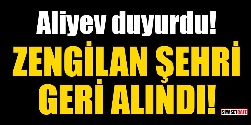 Aliyev duyurdu! Zengilan şehri geri alındı