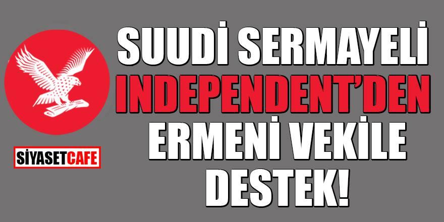 Suudi sermayeli Independent'den Ermeni vekile destek