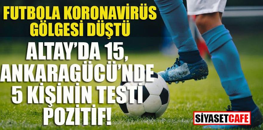 Futbolda koronavirüs gölgesi: Altay'da 15, Ankaragücü'nde 5 kişi pozitif!