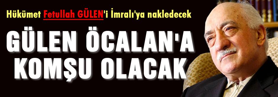 Gülen Öcalan'a komşu olacak