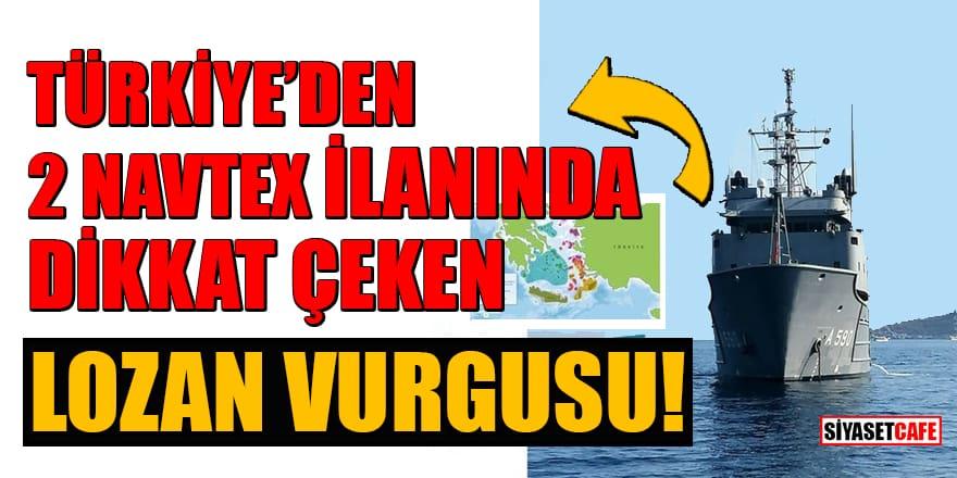 Türkiye'den 2 Navtex ilanında dikkat çeken Lozan vurgusu!
