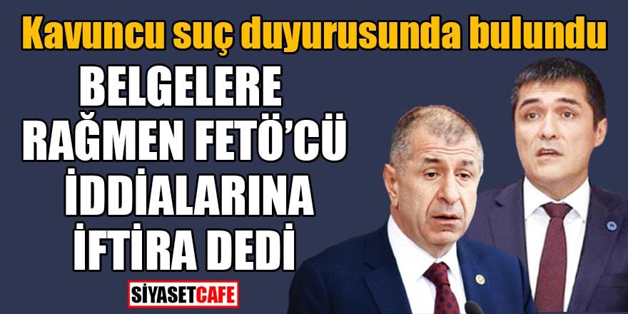 Kavuncu suç duyurusunda bulundu! Belgelere rağmen FETÖ'cü iddialarına iftira dedi