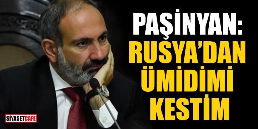 Paşinyan: Rusya'dan ümidimi kestim