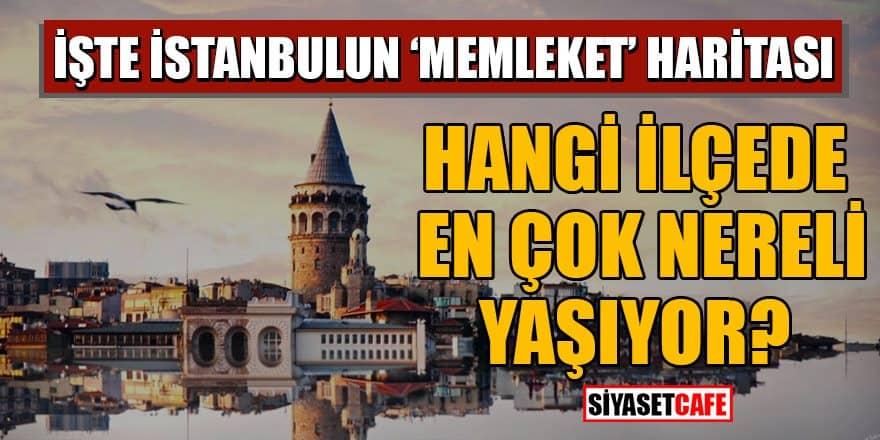 """İşte İstanbul'un """"memleket haritası: İstanbul'da Hangi ilçede en çok nereli var?"""