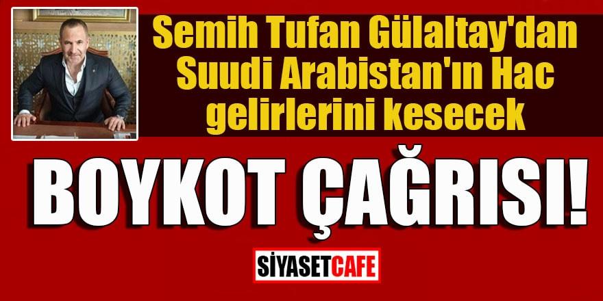 Semih Tufan Gülaltay'dan Suudi Arabistan'ın Hac gelirlerini kesecek boykot çağrısı!