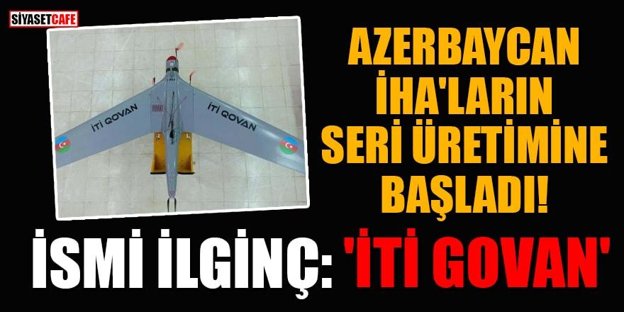 Azerbaycan İHA'ların seri üretimine başladı! İsmi ilginç 'İti Govan'