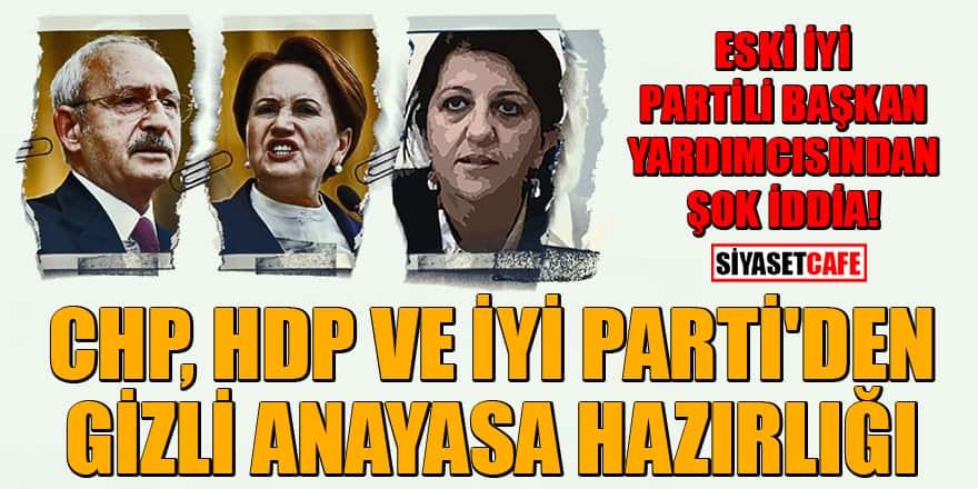 Eski İYİ Partili Başkan yardımcısından şok iddia! CHP, HDP ve İyi Parti'den gizli anayasa hazırlığı