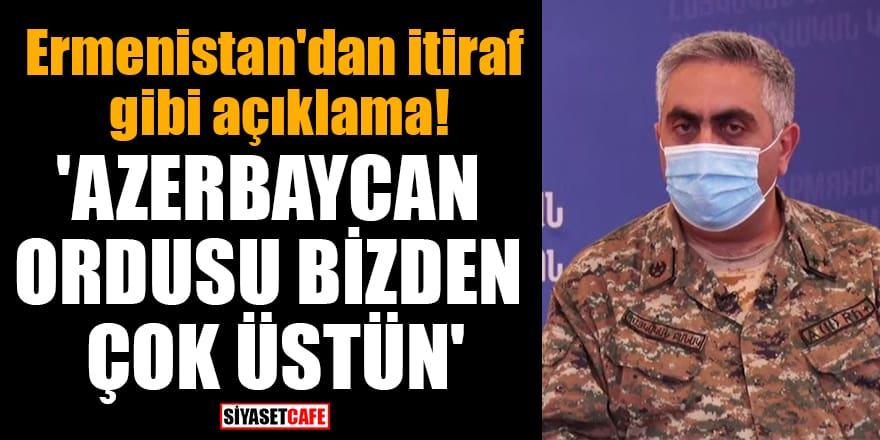 Ermenistan'dan itiraf gibi açıklama: 'Azerbaycan ordusu bizden çok üstün'