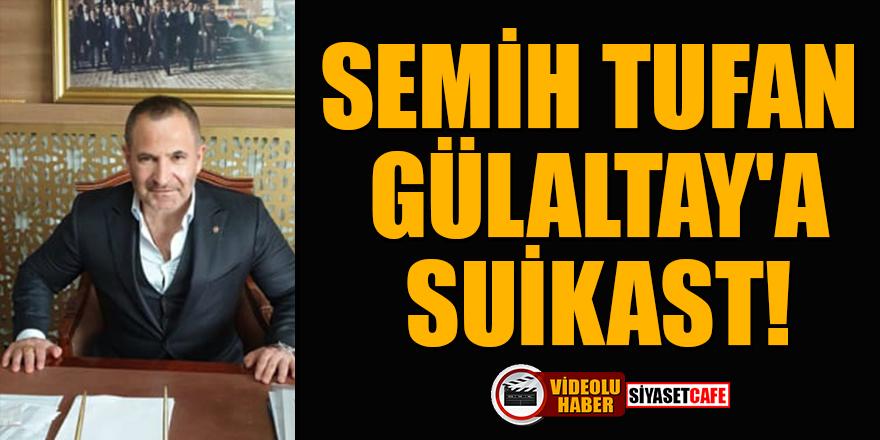 Semih Tufan Gülaltay'a suikast!