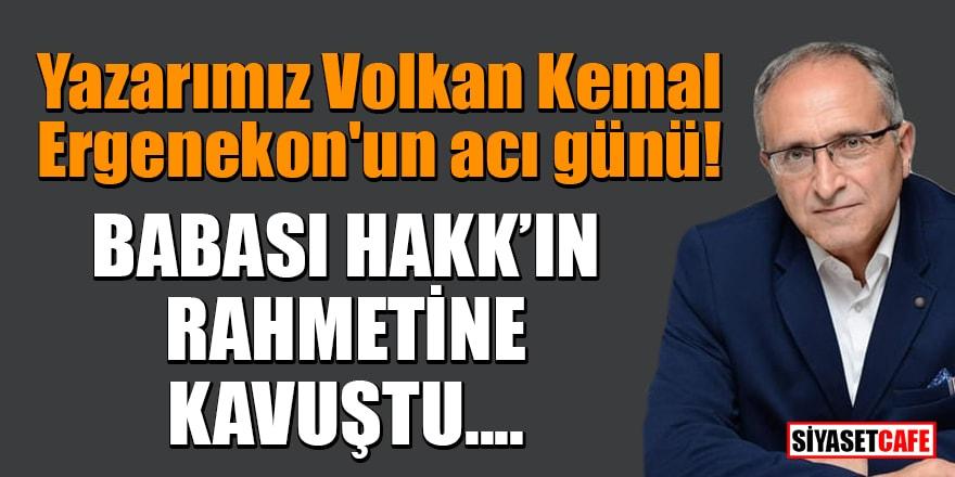 Yazarımız Volkan Kemal Ergenekon'un acı günü! Babası Hakk'ın rahmetine kavuştu