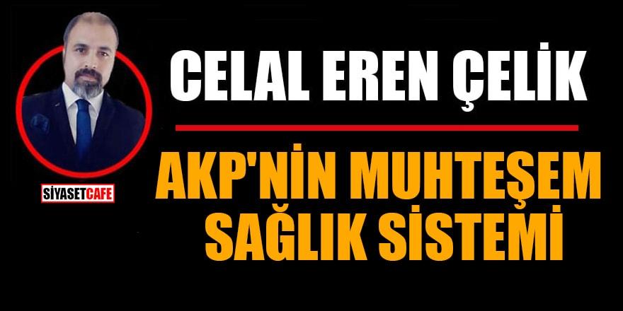 Celal Eren Çelik yazdı: AKP'nin muhteşem sağlık sistemi