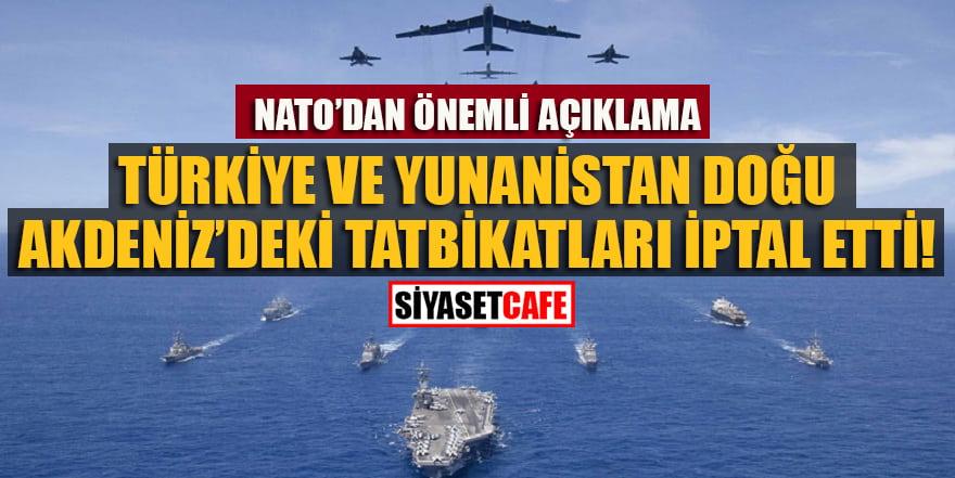 """Nato'dan önemli açıklama:"""" Türkiye ve Yunanistan tatbikatları iptal etti"""""""